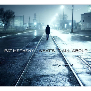 Pat Metheny - Whats it All About - Digital Download