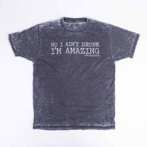 No I Ain't Drunk I'm Amazing T-shirt