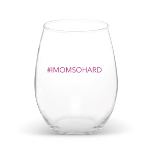 #IMOMSOHARD Wine Glass