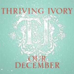 Thriving Ivory - Our December MP3 Download