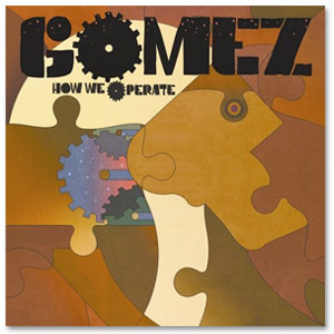 Gomez - How We Operate Digital Download