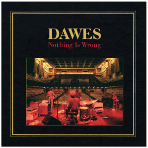 Dawes – Nothing is Wrong Digital Download