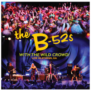 B-52s With The Wild Crowd-Live In Athens, GA DVD