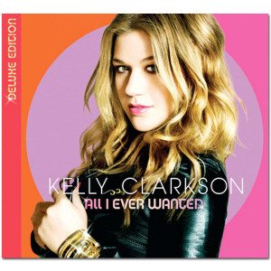 Kelly Clarkson - All I Ever Wanted Deluxe CD