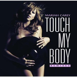 Mariah Carey - Touch My Body (Remixes) - MP3 Download