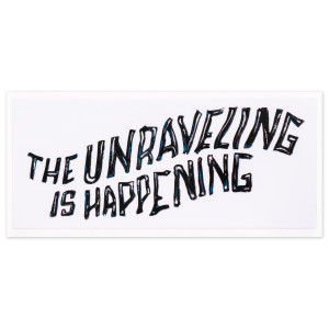 The Unraveling Is Happening Sticker
