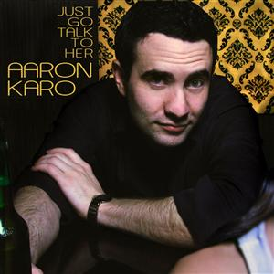 Aaron Karo - Just Go Talk To Her - MP3 Download