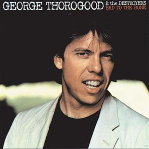 George Thorogood & The Destroyers - Bad To The Bone - MP3 Download