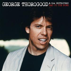 George Thorogood & The Destroyers - Bad To The Bone 25 Anniversary - MP3 Download