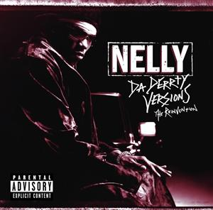 Nelly - Da Derrty Versions: The Re-invention (Explicit) - MP3 Download