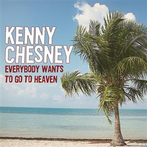 Kenny Chesney - Everybody Wants To Go To Heaven - MP3 Download