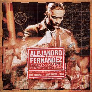 Alejandro Fernandez - Mexico Madrid En Directo Y Sin Escalas - MP3 Download