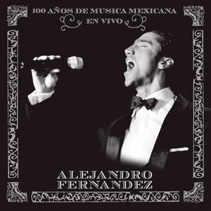 Alejandro Fernandez - En Vivo 100 Años de Musica Mexicana - MP3 Download
