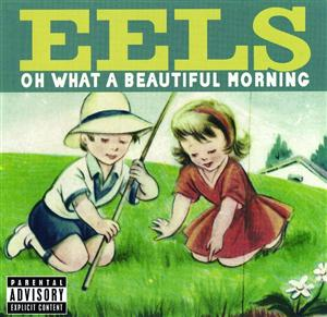 Eels - Oh What A Beautiful Morning - Explicit Version - MP3 Download