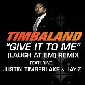 Timbaland - Give It To Me (Laugh At Em) Remix - Edited Version - MP3 Download