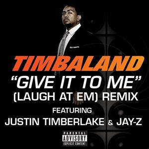 Timbaland - Give It To Me (Laugh At Em) Remix - Explicit Version - MP3 Download