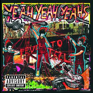 Yeah Yeah Yeahs - Fever To Tell - Explicit Version- MP3 Download