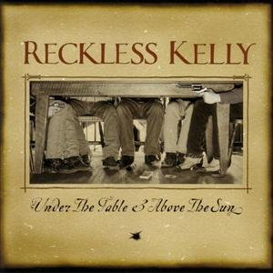 Reckless Kelly - Under The Table And Above The Sun - MP3 Download