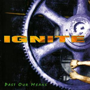 Ignite - Past Our Means - MP3 Download