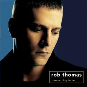 Rob Thomas - Something To Be  (Domestic DualDisc #83723-2) - MP3 Download