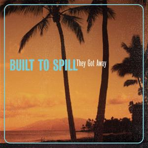 Built to Spill - They Got Away - MP3 Download