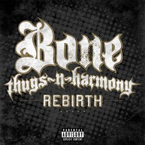 Bone Thugs-N-Harmony - Rebirth (Explicit Version) - MP3 Download