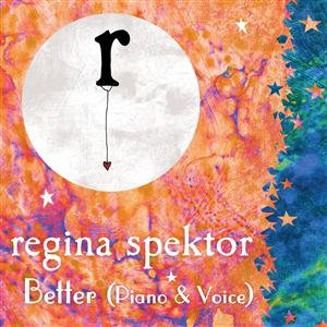 Regina Spektor - Better (DMD Single) [Piano and Voice Version] - MP3 Download