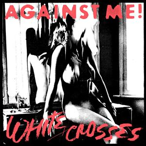 Against Me! - White Crosses (Deluxe) - MP3 Download