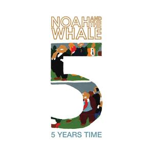 Noah And The Whale - 5 Years Time (Sun Sun Sun) - MP3 Download