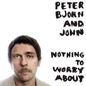 Peter Bjorn and John - Nothing To Worry About - MP3 Dow