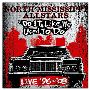 North Miss. Allstars - Do It Like We Used To Do LIVE 2 CD/1 DVD package