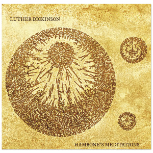 Luther Dickinson – Hambone's Meditations Digital Download