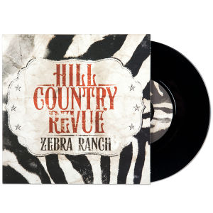 Hill Country Revue - Zebra Ranch 45' Vinyl