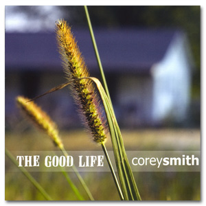 Corey Smith - The Good Life - Digital Download