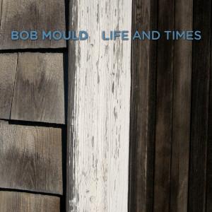 Bob Mould - Life and Times Digital Download