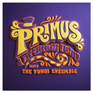 Primus and the Chocolate Factory with the Fungi Ensemble CD