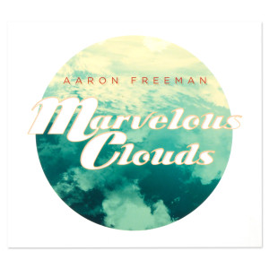AUTOGRAPHED: Aaron Freeman - Marvelous Clouds CD
