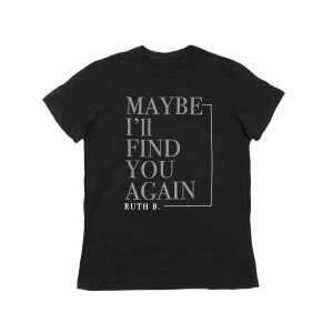 Maybe I'll Find You Again T-shirt