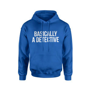 Basically a Detective Hoodie