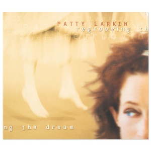 Patty Larkin - Regrooving The Dream CD
