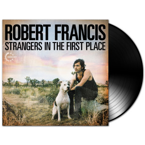 Robert Francis - Strangers In The First Place LP