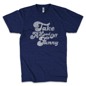 Take A Load Off Fanny Unisex Tee