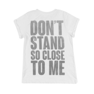 Don't Stand So Close to Me White T-shirt