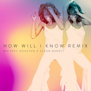 Whitney Houston & Clean Bandit - How Will I Know (Digital Single)