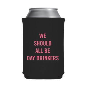 We Should all be Day Drinkers Black Can Hugger