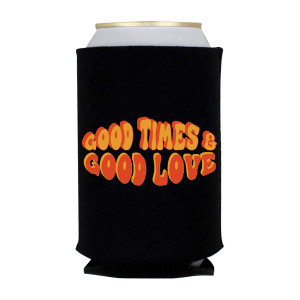 Good Times & Good Love Koozie