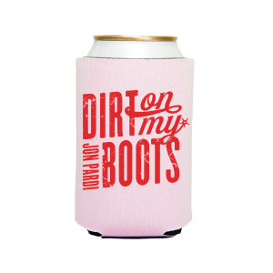 Dirt On My Boots Koozie