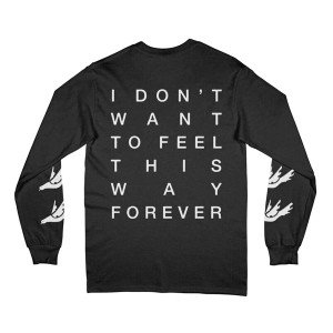 I Don't Want To Feel This Way Forever Long Sleeve