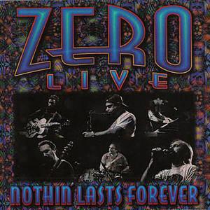 Zero Live - Nothin' Lasts Forever