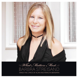 What Matters Most: Barbra Streisand Sings The Lyrics Of Alan & Marilyn Bergman